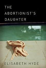 The Abortionist's Daughter av Elisabeth Hyde
