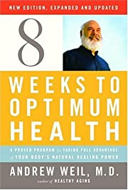 Eight Weeks to Optimum Health, Revised…