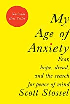 My Age of Anxiety: Fear, Hope, Dread, and…