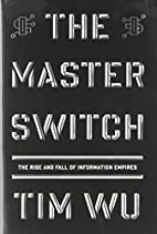 The Master Switch: The Rise and Fall of…