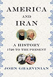 America and Iran: A History, 1720 to the…