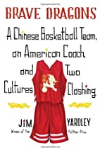 Brave Dragons: A Chinese Basketball Team, an…