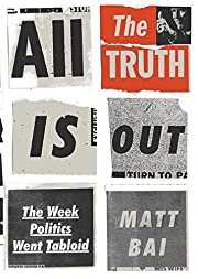 All the Truth Is Out: The Week Politics Went…