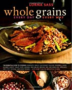 Whole Grains: every day, every way by Lorna…