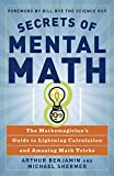 Secrets of mental math : the mathemagician's guide to lightning calculation and amazing math tricks / Arthur Benjamin and Michael Shermer