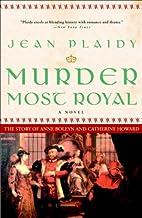 Murder Most Royal: The Story of Anne Boleyn…