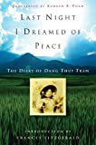 Last night I dreamed of peace : the diary of Dang Thuy Tram / Dang Thuy Tram ; translated by Andrew X. Pham ; introduction by Frances FitzGerald ; notes by Jane Barton Griffith, Robert Whitehurst, and Dang Kim Tram