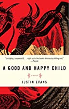 A Good and Happy Child: A Novel by Justin…
