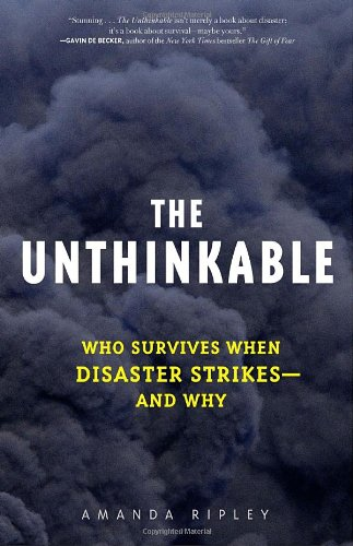 The Unthinkable: Who Survives When Disaster Strikes and Why by Amanda Ripley