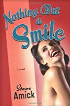 Nothing but a Smile: A Novel by Steve Amick