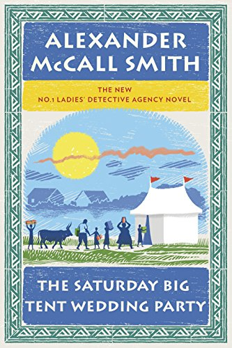 The Saturday Big Tent Wedding Party (No. 1 Ladies' Detective Agency Series), McCall Smith, Alexander