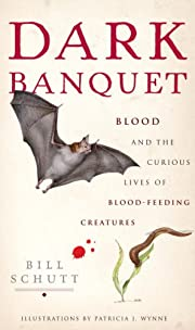 Dark Banquet: Blood and the Curious Lives of…