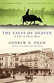 The Eaves of Heaven: A Life in Three Wars…