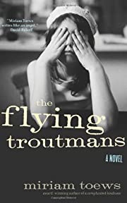 The Flying Troutmans af Miriam Toews