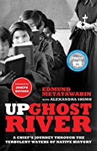 Up Ghost River: A Chief's Journey Through…
