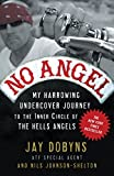 No angel : my harrowing undercover journey to the inner circle of the Hells Angels / Jay Dobyns and Nils Johnson-Shelton