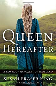Queen Hereafter: A Novel of Margaret of…