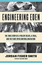 Engineering Eden: The True Story of a…