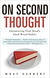 On second thought : outsmarting your mind's hard-wired habits / Wray Herbert