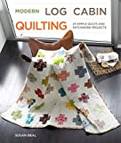 Modern log cabin quilting : 25 simple quilt and patchwork projects for sewers / by Susan Beal
