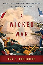 A Wicked War: Polk, Clay, Lincoln, and the…