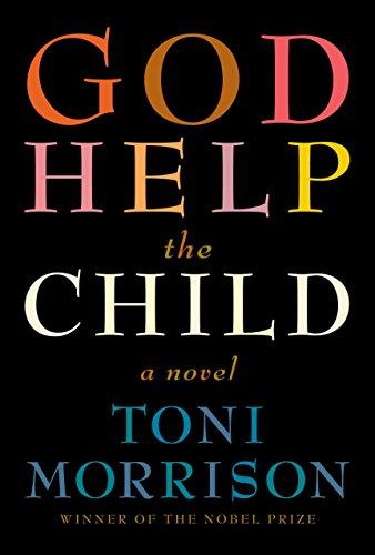 God Help the Child: A novel, Toni Morrison
