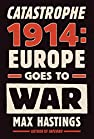 Image of the book Catastrophe 1914: Europe Goes to War by the author