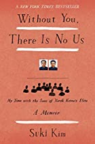 bookcover of WITHOUT YOU, THERE IS NO US by Suki Kim