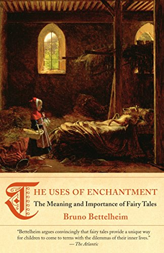 The Uses of Enchantment: The Meaning and Importance of Fairy Tales, by Bettelheim, B.