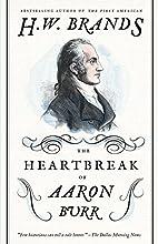 The Heartbreak of Aaron Burr : a Tale of…