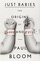 Just Babies: The Origins of Good and Evil by…