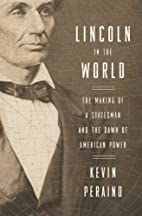 Lincoln in the World: The Making of a…