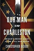 Our Man in Charleston: Britain's Secret…
