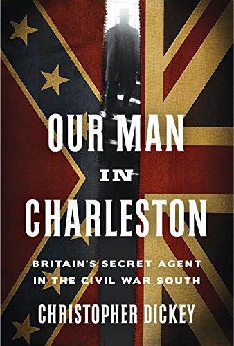 Pdf Our Man In Charleston Britains Secret Agent In The Civil War
