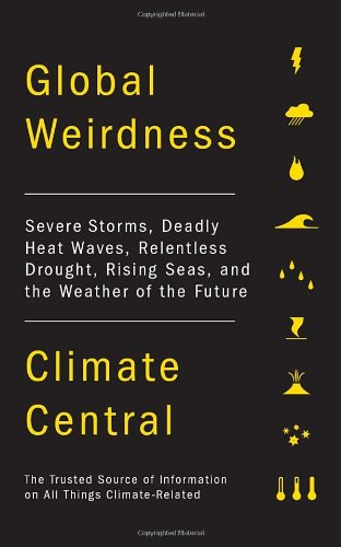 Image for Global Weirdness: Severe Storms, Deadly Heat Waves, Relentless Drought, Rising Seas and the Weather of the Future