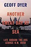 Another Great Day at Sea: Life Aboard the USS George H. W. Bush, Dyer, Geoff