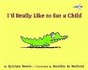 I'd Really Like to Eat a Child de Sylviane…
