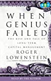 When genius failed : the rise and fall of Long-Term Capital Management / Roger Lowenstein