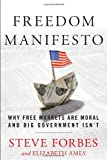 Freedom manifesto : why free markets are moral and big government isn't / Steve Forbes and Elizabeth Ames