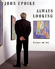 Always Looking: Essays on Art di John Updike