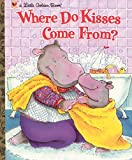 Where Do Kisses Come From? (Little Golden…