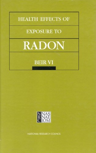 Health Effects of Exposure to Radon: BEIR VI, National Research Council; Division on Earth and Life Studies; Commission on Life Sciences; Committee on Health Risks of Exposure to Radon (BEIR VI)