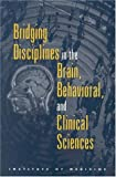 Bridging disciplines in the brain, behavioral, and clinical sciences / Terry C. Pellmar and Leon Eisenberg, editors ; Committee on Building Bridges in the Brain, Behavioral, and Clinical Sciences, Division of Neuroscience and Behavioral Health, Institute of Medicine