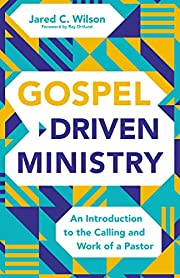 Gospel-Driven Ministry: An Introduction to…