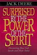 Surprised by the Power of the Spirit by Jack…