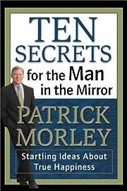 Ten Secrets for the Man in the Mirror de…