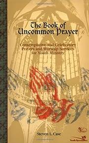 The book of uncommon prayer : contemplative…
