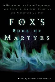 Fox's Book of Martyrs: A History of the…