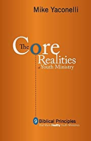 The Core Realities of Youth Ministry: Nine…