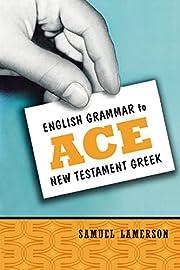 English Grammar to Ace New Testament Greek…